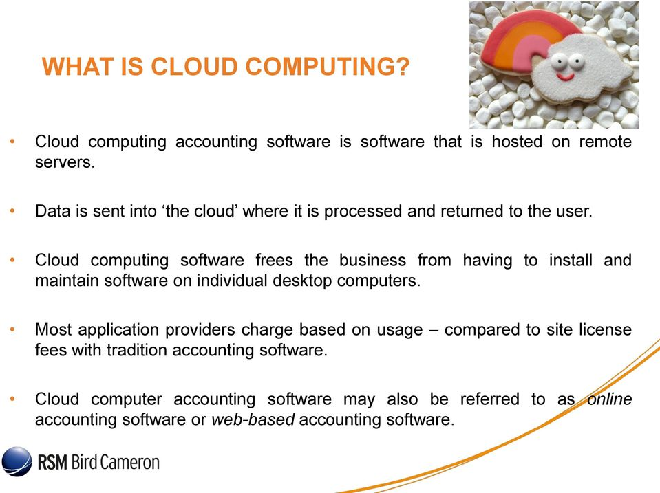 Cloud computing software frees the business from having to install and maintain software on individual desktop computers.