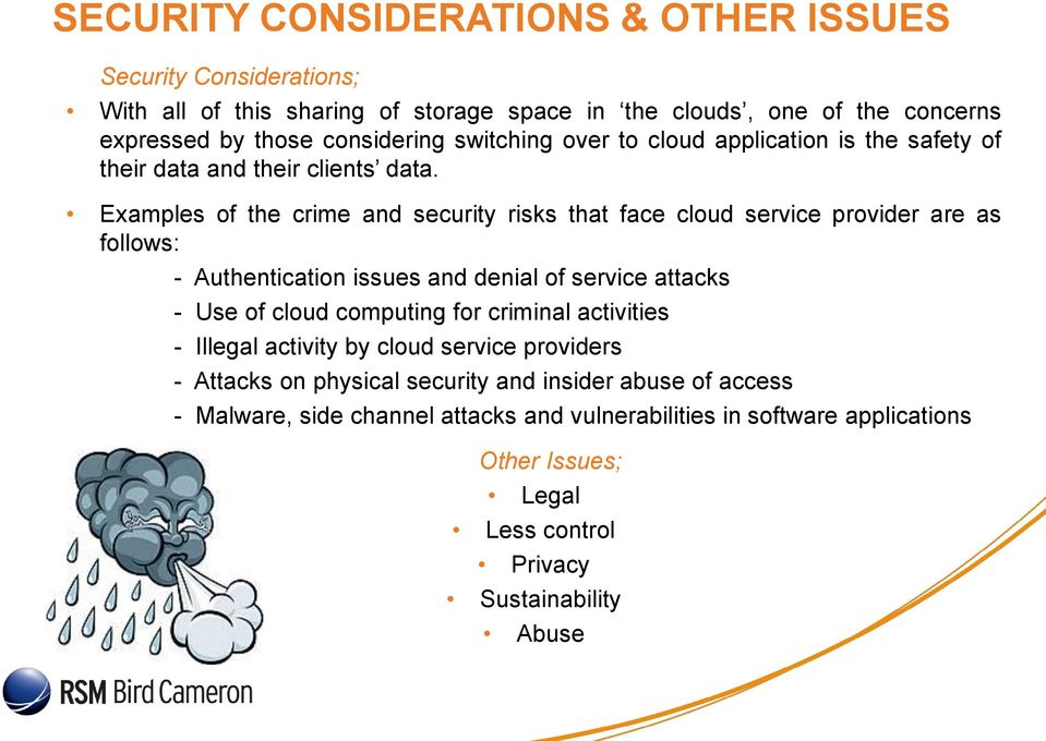 Examples of the crime and security risks that face cloud service provider are as follows: - Authentication issues and denial of service attacks - Use of cloud computing for