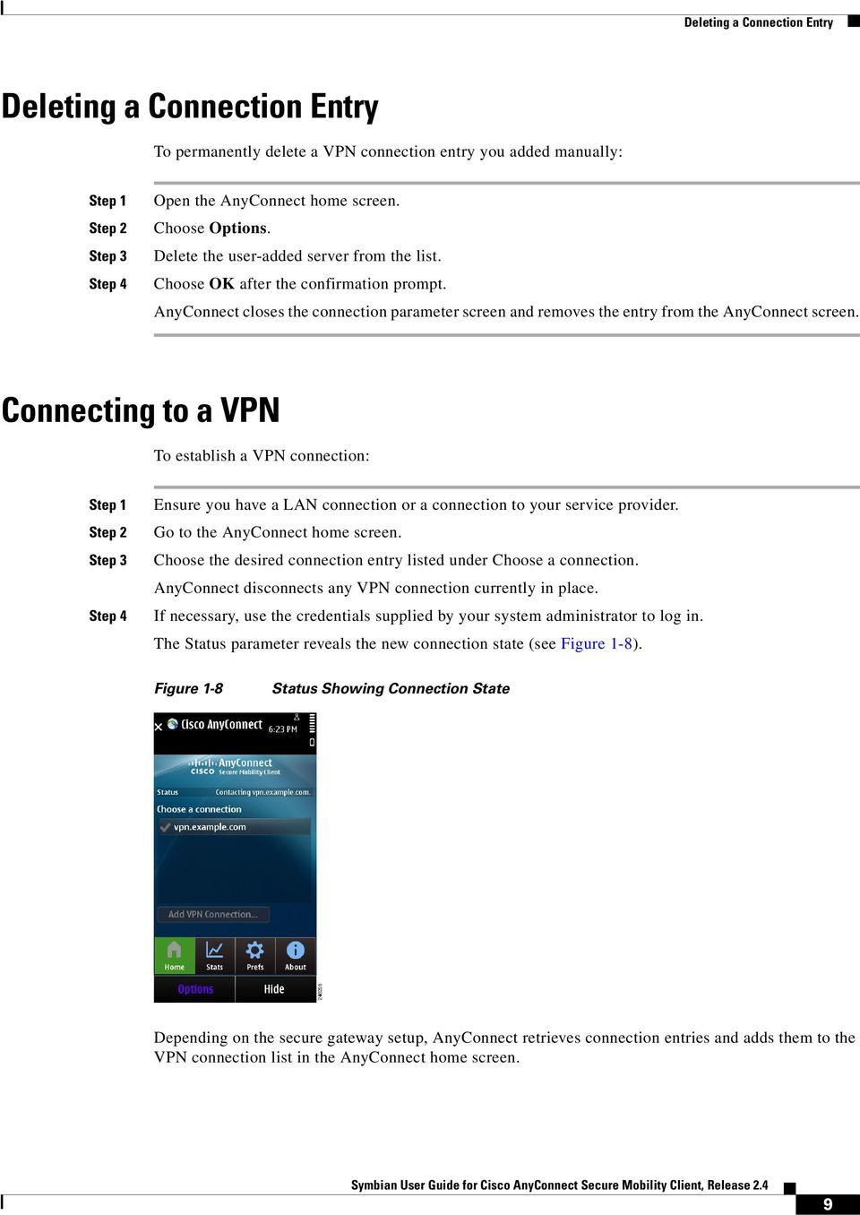 Connecting to a VPN To establish a VPN connection: Step 1 Step 4 Ensure you have a LAN connection or a connection to your service provider. Go to the AnyConnect home screen.