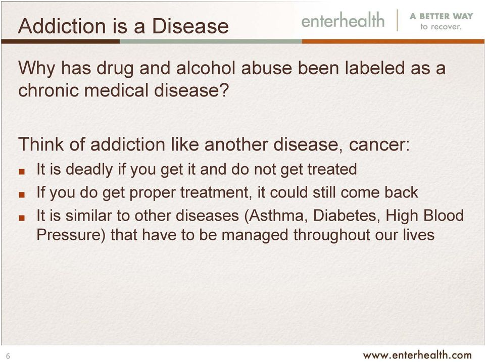 Think of addiction like another disease, cancer: It is deadly if you get it and do not get