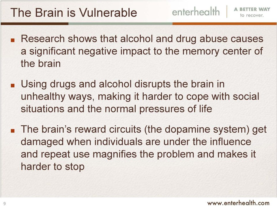 cope with social situations and the normal pressures of life The brain s reward circuits (the dopamine system)