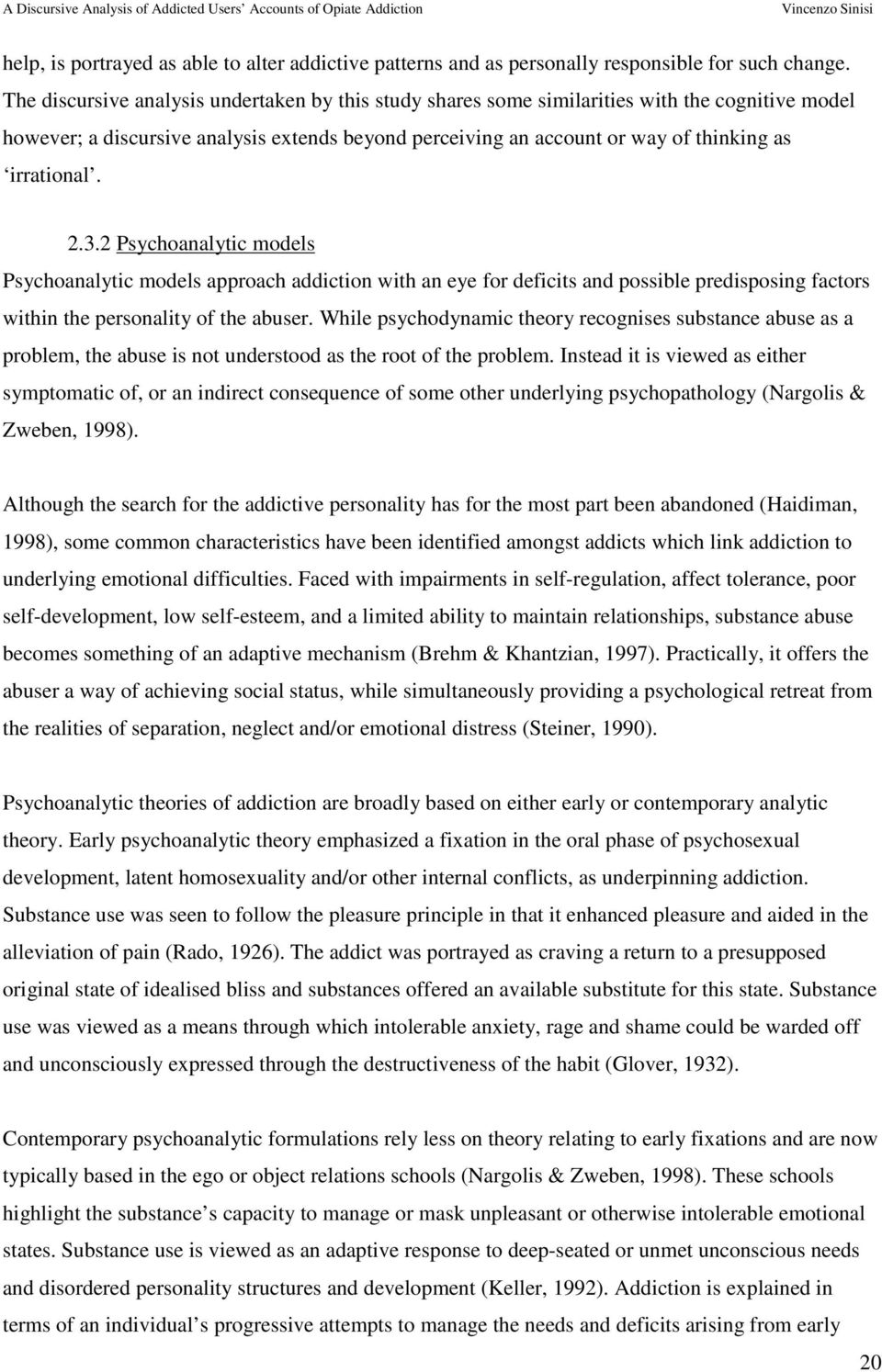 2.3.2 Psychoanalytic models Psychoanalytic models approach addiction with an eye for deficits and possible predisposing factors within the personality of the abuser.