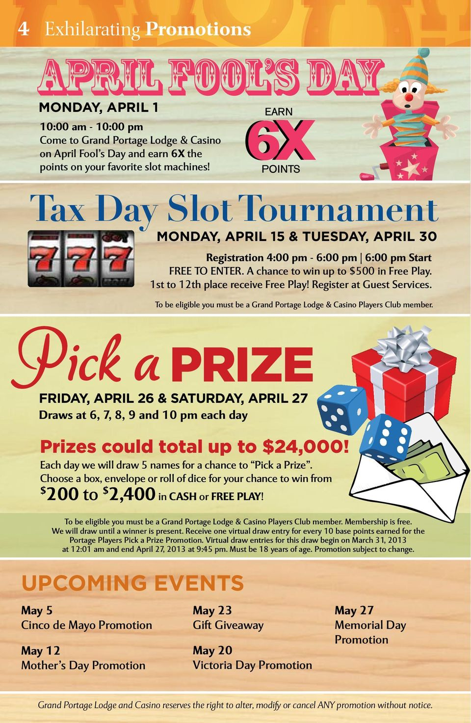 Register at Guest Services. To be eligible you must be a Grand Portage Lodge & Casino Players Club member.