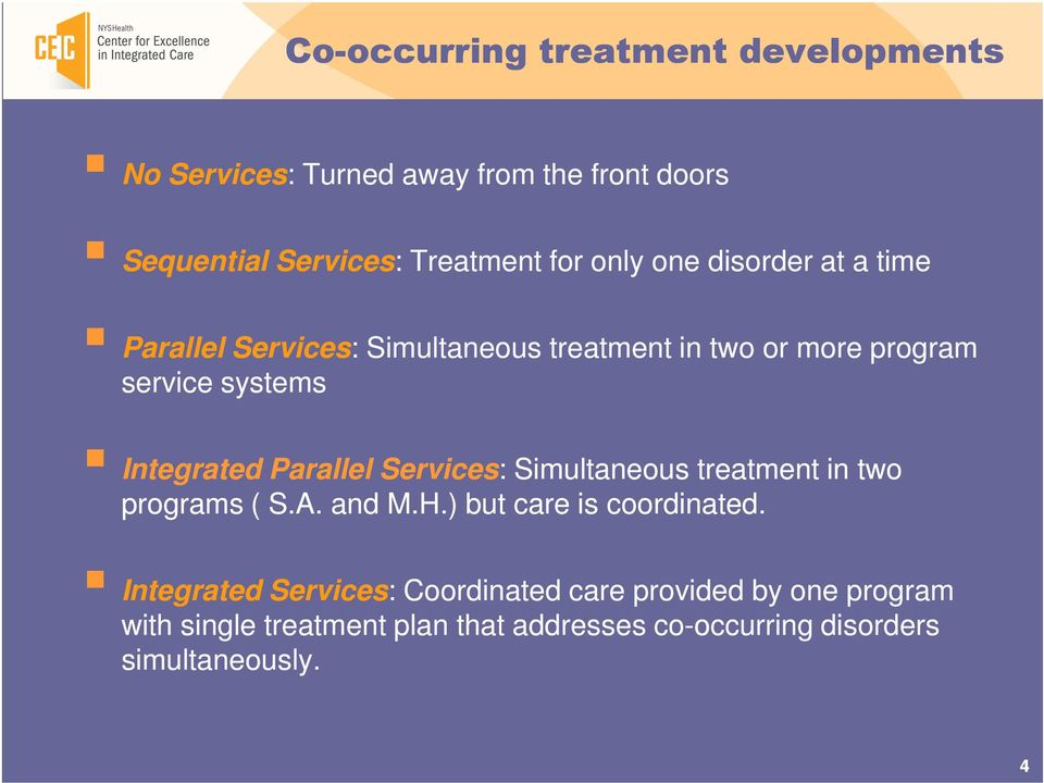 Parallel Services: Simultaneous treatment in two programs ( S.A. and M.H.) but care is coordinated.