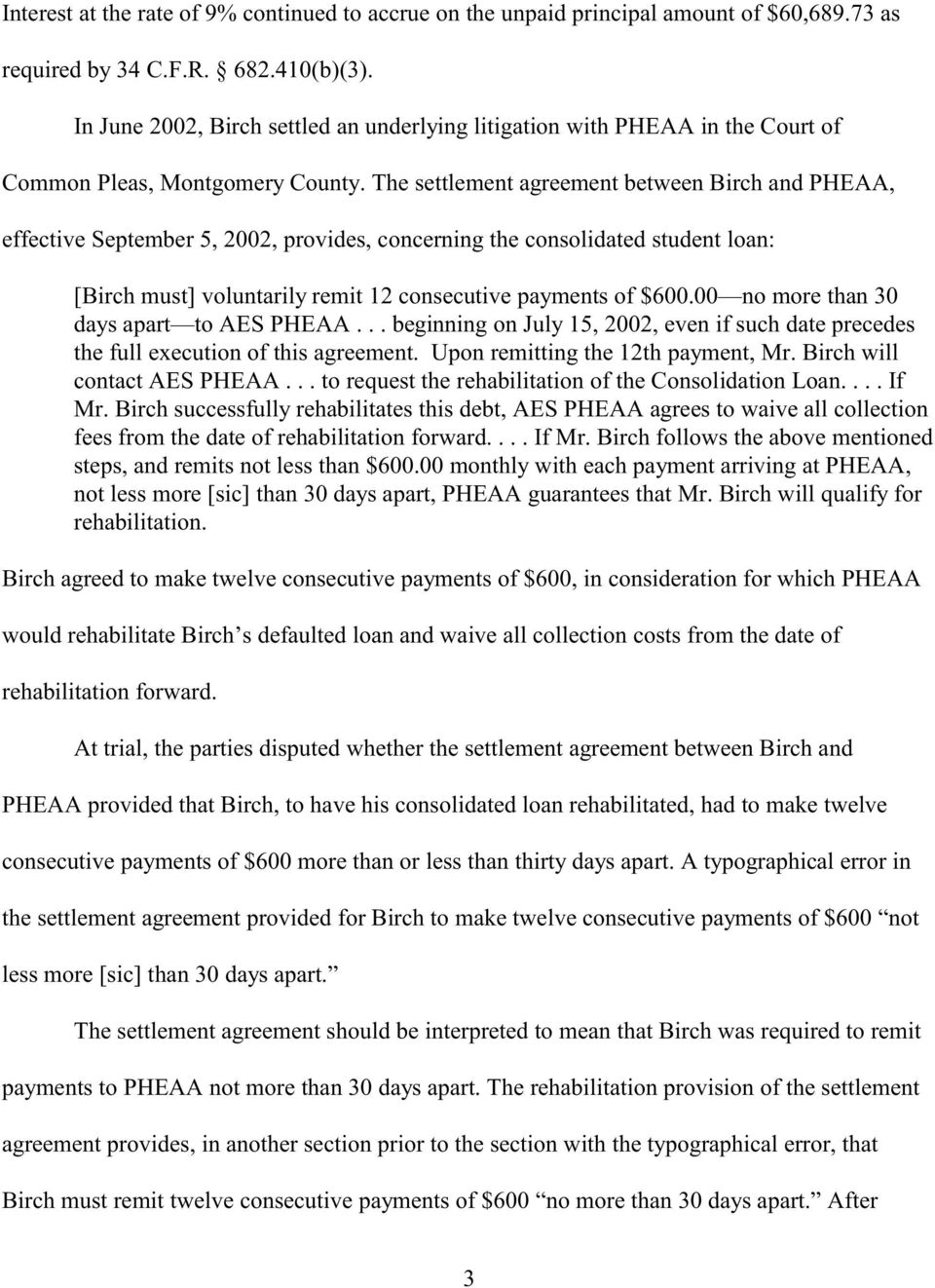 The settlement agreement between Birch and PHEAA, effective September 5, 2002, provides, concerning the consolidated student loan [Birch must] voluntarily remit 12 consecutive payments of $600.