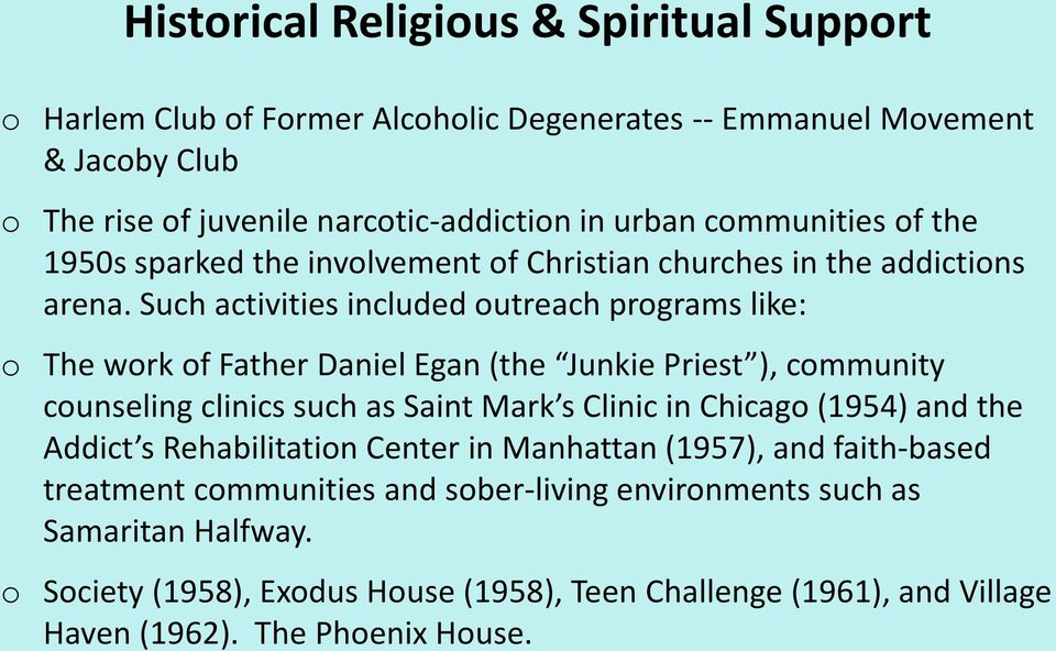 Such activities included outreach programs like: o The work of Father Daniel Egan (the Junkie Priest ), community counseling clinics such as Saint Mark s Clinic in Chicago