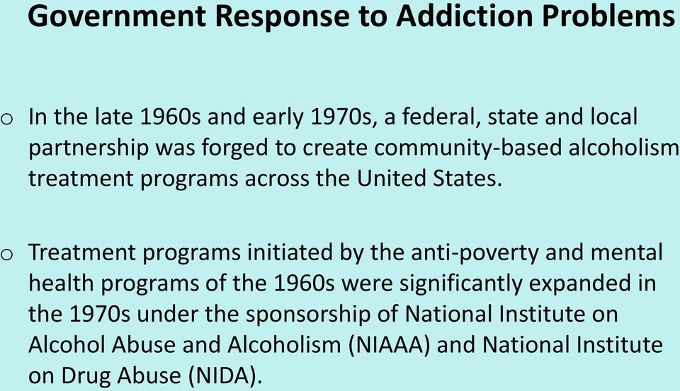 o Treatment programs initiated by the anti-poverty and mental health programs of the 1960s were significantly