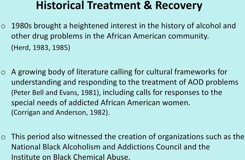 (Peter Bell and Evans, 1981), including calls for responses to the special needs of addicted African American women. (Corrigan and Anderson, 1982).