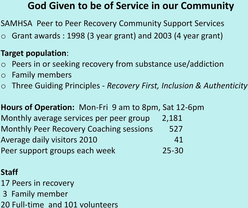 Inclusion & Authenticity Hours of Operation: Mon-Fri 9 am to 8pm, Sat 12-6pm Monthly average services per peer group 2,181 Monthly Peer Recovery