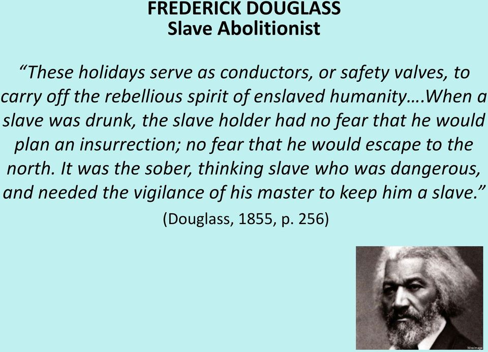 when a slave was drunk, the slave holder had no fear that he would plan an insurrection; no fear that