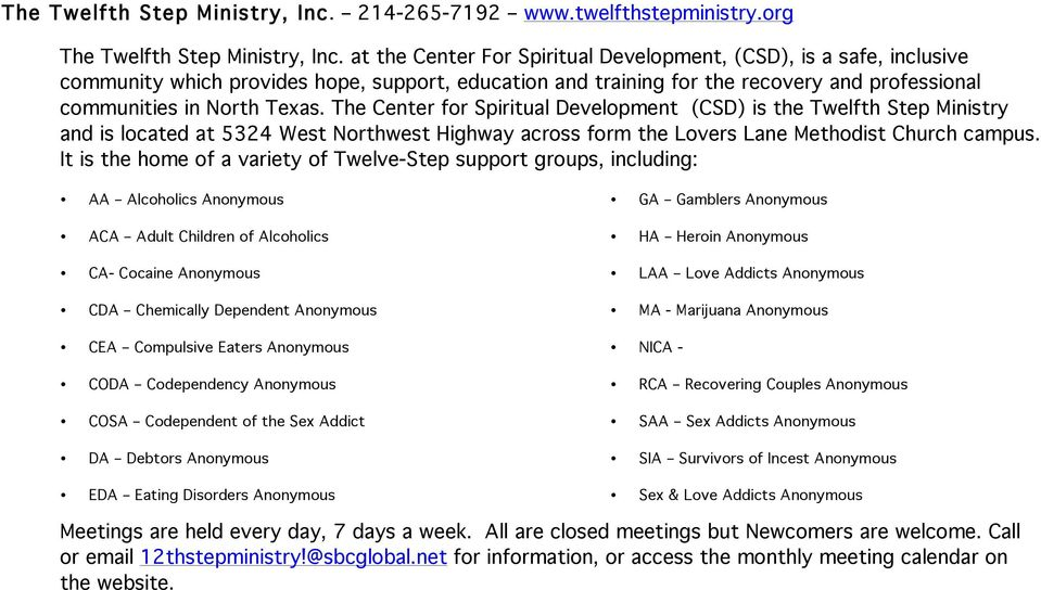 The Center for Spiritual Development (CSD) is the Twelfth Step Ministry and is located at 5324 West Northwest Highway across form the Lovers Lane Methodist Church campus.