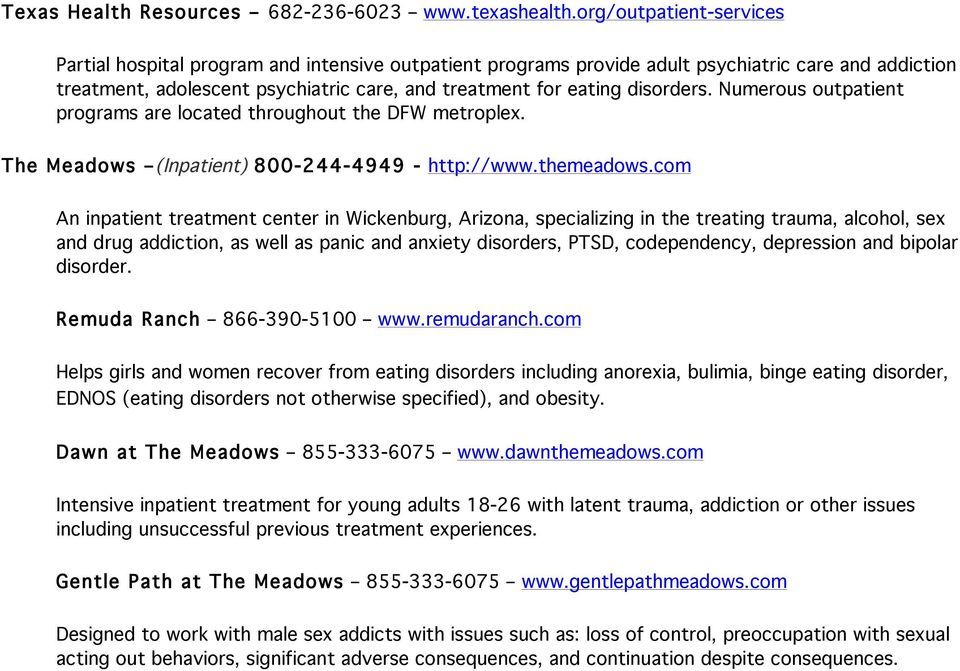 disorders. Numerous outpatient programs are located throughout the DFW metroplex. The Meadows (Inpatient) 800-244-4949 - http://www.themeadows.