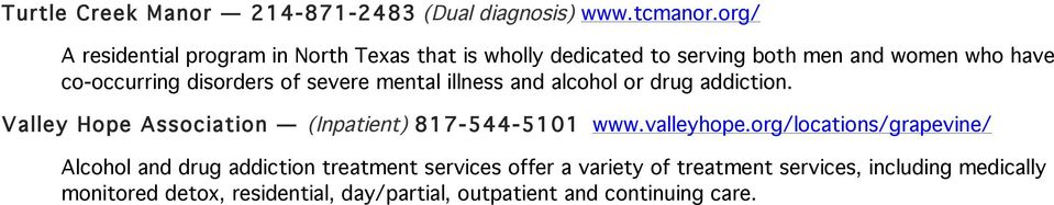 of severe mental illness and alcohol or drug addiction. Valley Hope Association (Inpatient) 817-544-5101 www.valleyhope.