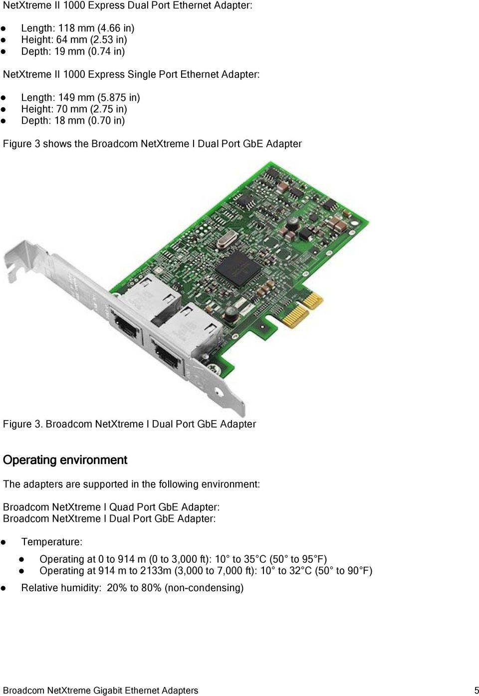 70 in) Figure 3 shows the Broadcom NetXtreme I Dual Port GbE Adapter Figure 3.