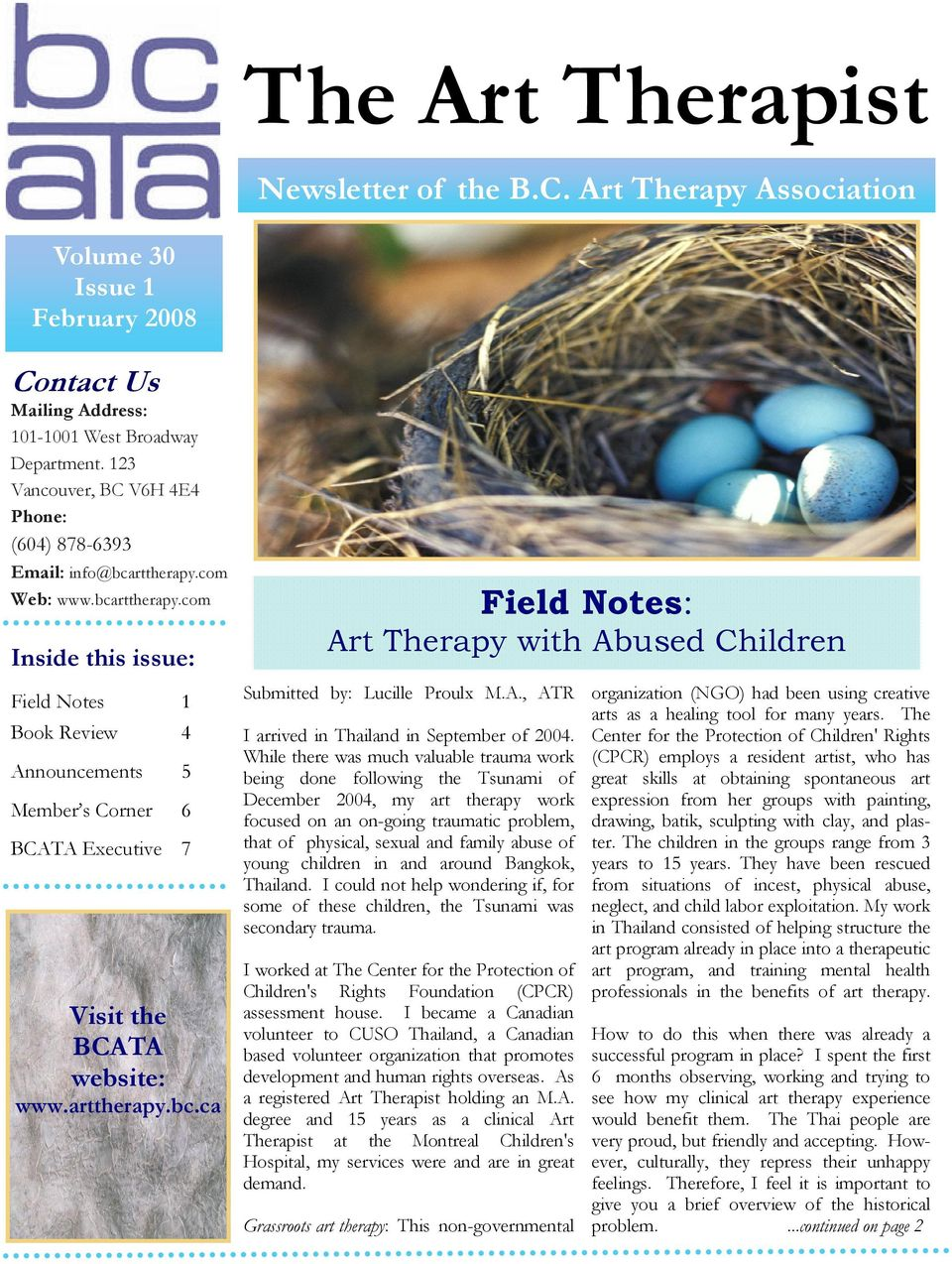 com Web: www.bcarttherapy.com Inside this issue: Field Notes 1 Book Review 4 Announcements 5 Member s Corner 6 BCATA Executive 7 Visit the BCATA website: www.arttherapy.bc.ca Field Notes: Art Therapy with Abused Children Submitted by: Lucille Proulx M.