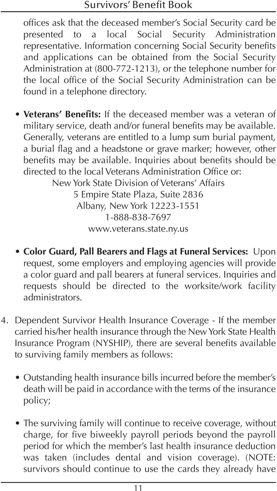 Security Administration can be found in a telephone directory. Veterans Benefits: If the deceased member was a veteran of military service, death and/or funeral benefits may be available.