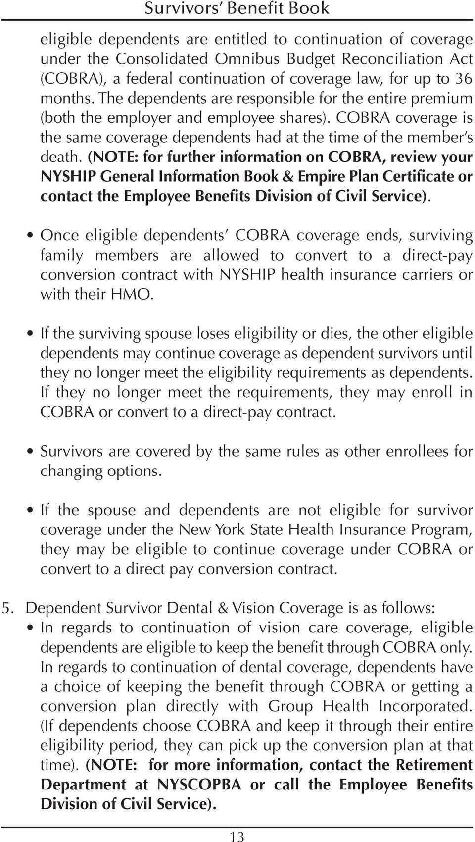 (NOTE: for further information on COBRA, review your NYSHIP General Information Book & Empire Plan Certificate or contact the Employee Benefits Division of Civil Service).