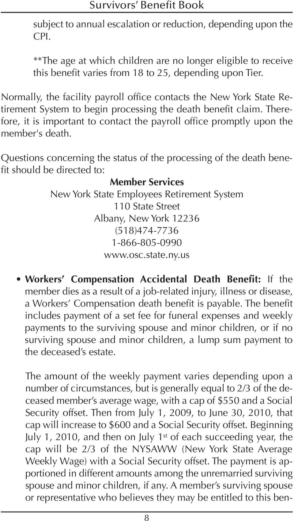 Therefore, it is important to contact the payroll office promptly upon the member's death.