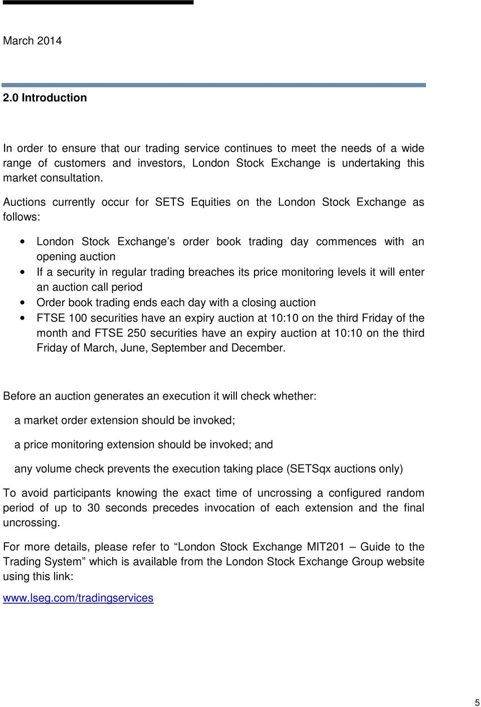 Auctions currently occur for SETS Equities on the London Stock Exchange as follows: London Stock Exchange s order book trading day commences with an opening auction If a security in regular trading