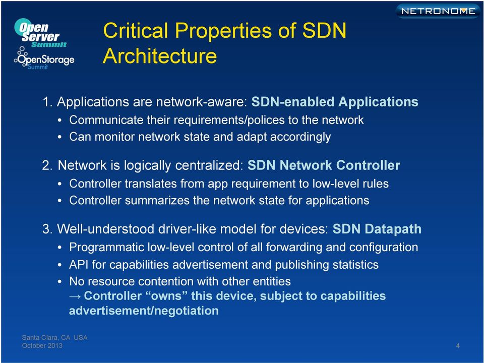 Network is logically centralized: SDN Network Controller Controller translates from app requirement to low-level rules Controller summarizes the network state for applications