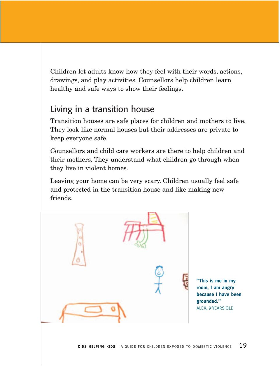 Counsellors and child care workers are there to help children and their mothers. They understand what children go through when they live in violent homes. Leaving your home can be very scary.