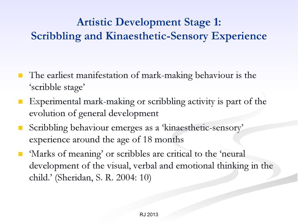 development Scribbling behaviour emerges as a kinaesthetic-sensory experience around the age of 18 months Marks of meaning