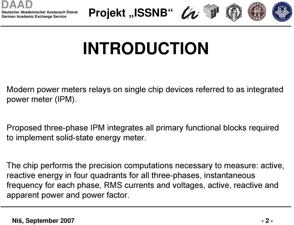 The chip performs the precision computations necessary to measure: active, reactive energy in four quadrants for all