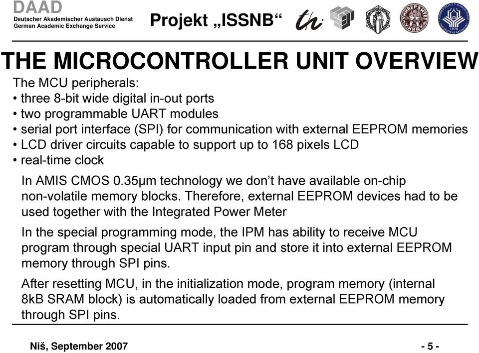 Therefore, external EEPROM devices had to be used together with the Integrated Power Meter In the special programming mode, the IPM has ability to receive MCU program through special UART input pin