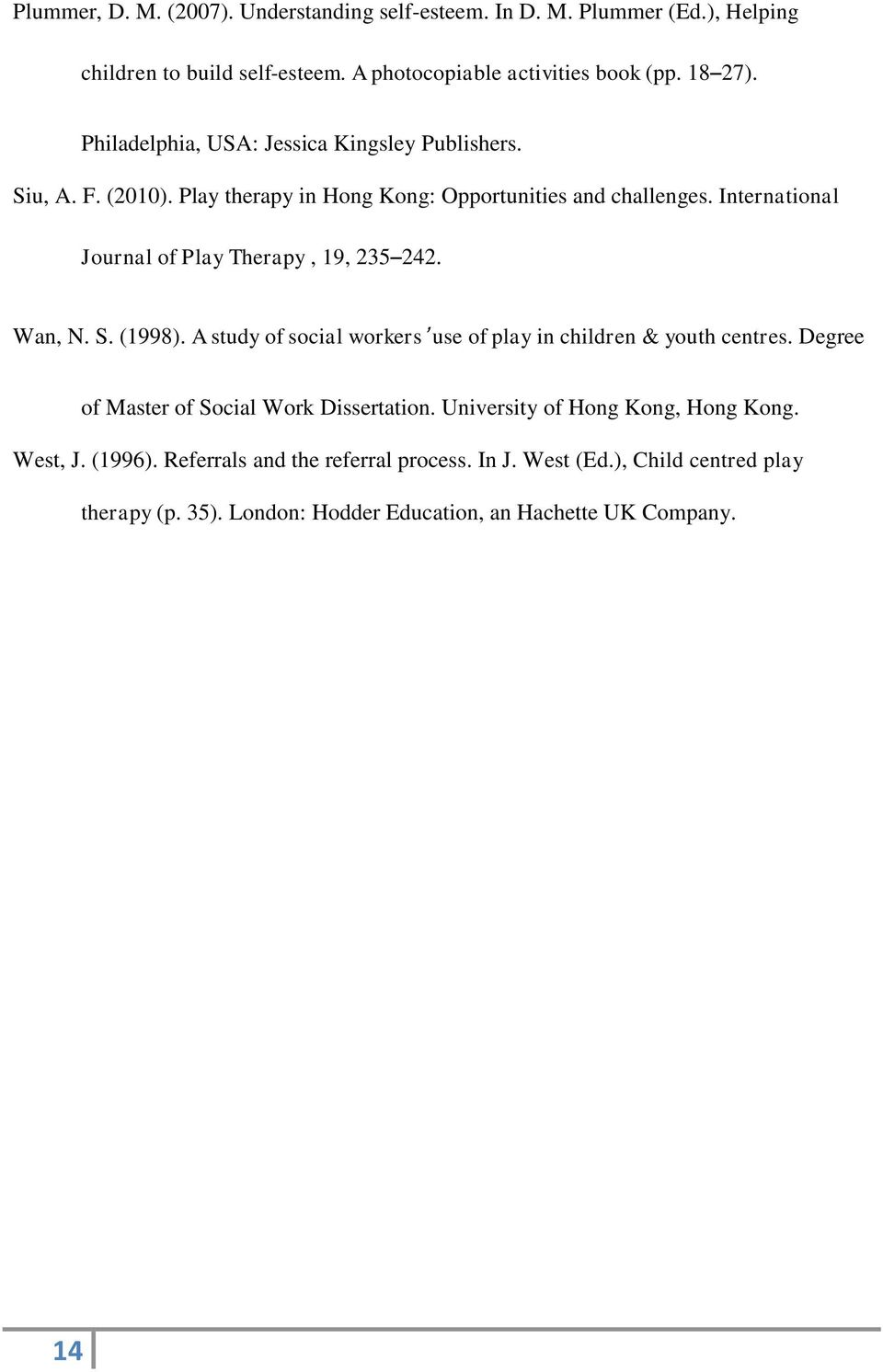 International Journal of Play Therapy, 19, 235 242. Wan, N. S. (1998). A study of social workers use of play in children & youth centres.