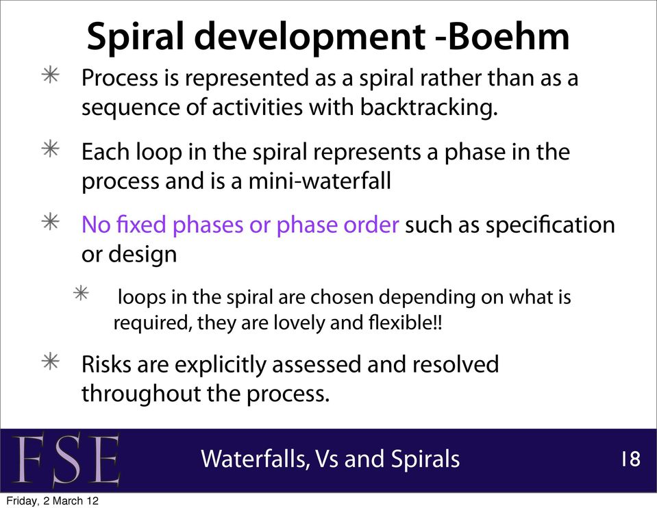 Each loop in the spiral represents a phase in the process and is a mini-waterfall No fixed phases or phase