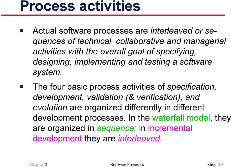 The four basic process activities of specification, development, validation (& verification), and evolution are organized