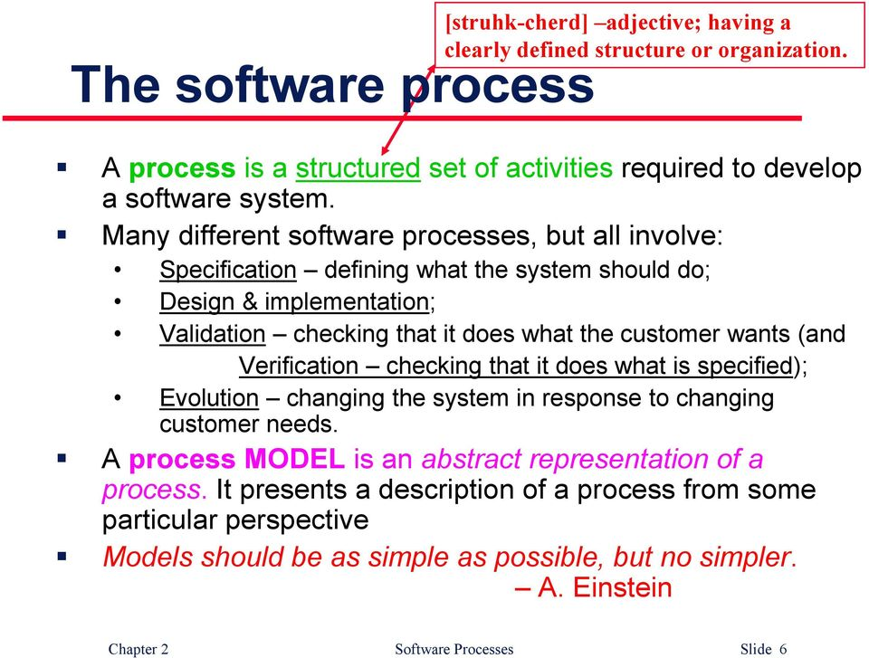 wants (and Verification checking that it does what is specified); Evolution changing the system in response to changing customer needs.