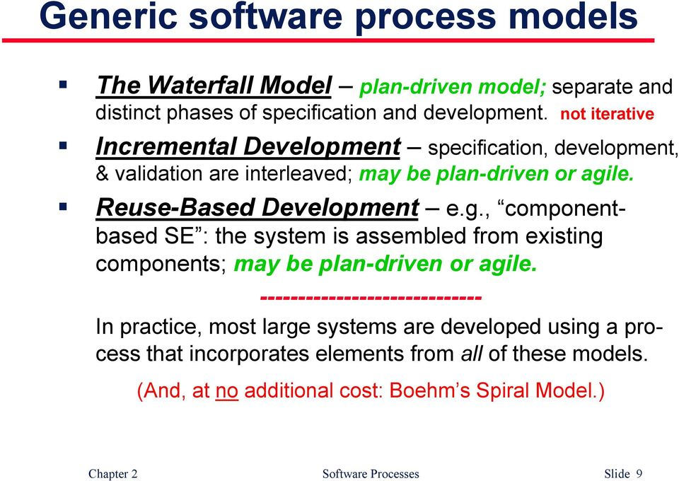 le. Reuse-Based Development e.g., componentbased SE : the system is assembled from existing components; may be plan-driven or agile.