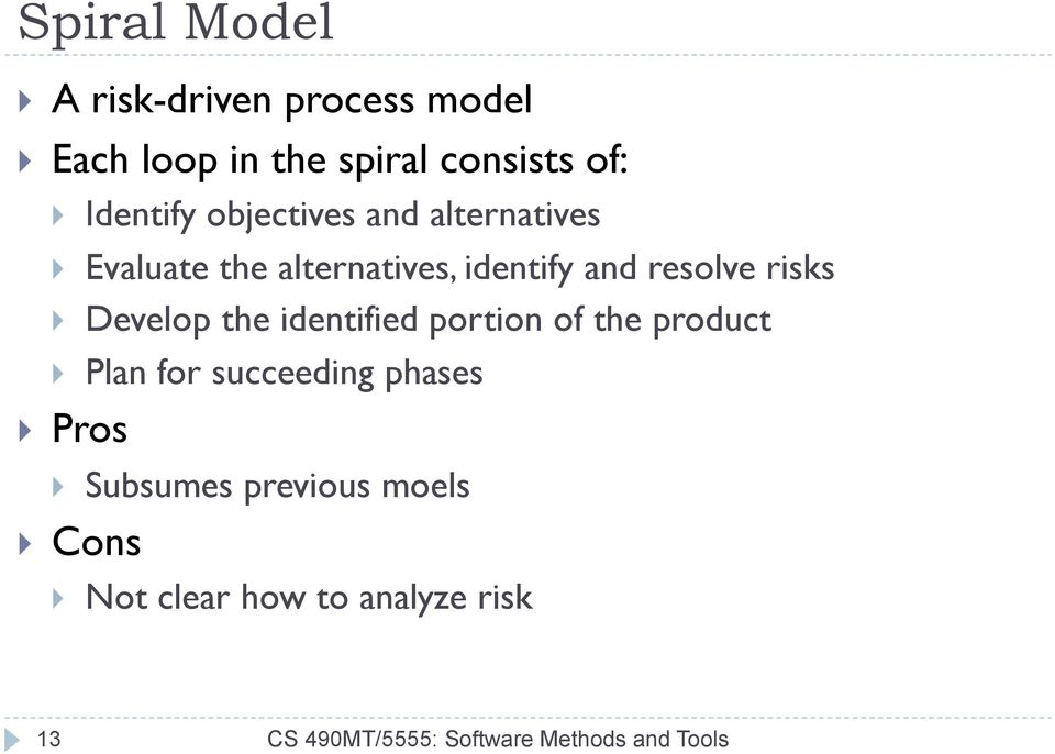 Develop the identified portion of the product } Plan for succeeding phases } Pros } Subsumes