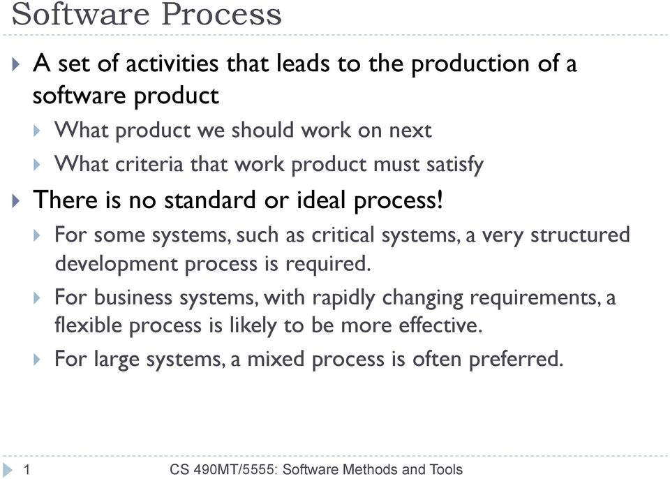 } For some systems, such as critical systems, a very structured development process is required.