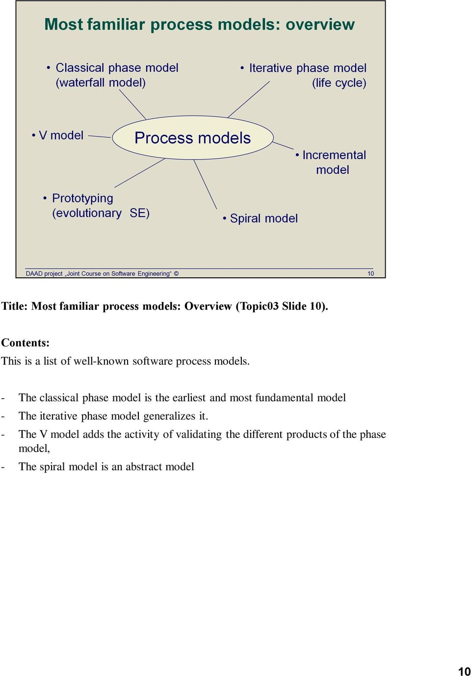 - The V model adds the activity of validating the different products of the phase model, - The spiral model is an abstract model a meta model.