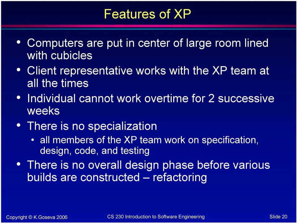 successive weeks There is no specialization all members of the XP team work on specification,