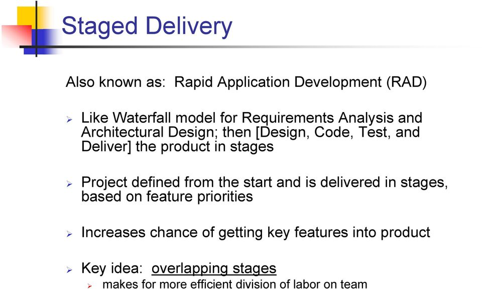 defined from the start and is delivered in stages, based on feature priorities Increases chance of