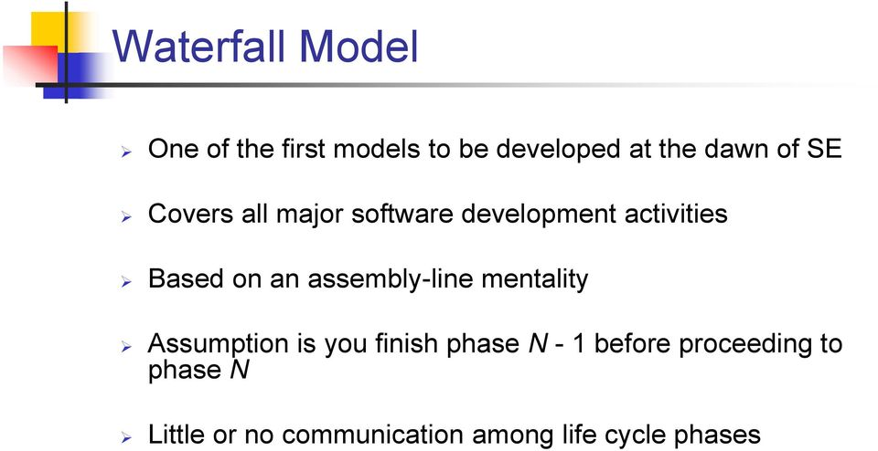 assembly-line mentality Assumption is you finish phase N - 1 before
