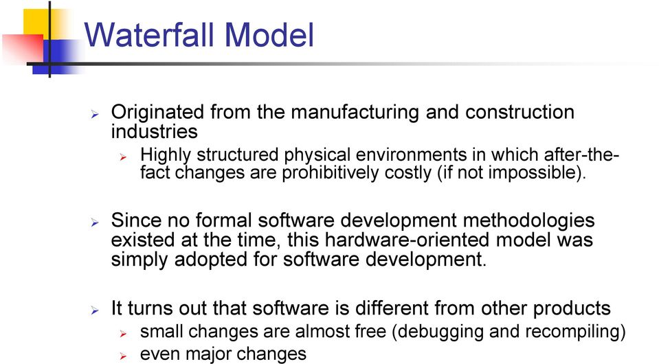 Since no formal software development methodologies existed at the time, this hardware-oriented model was simply adopted