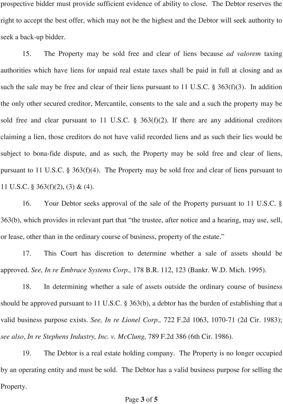 The Property may be sold free and clear of liens because ad valorem taxing authorities which have liens for unpaid real estate taxes shall be paid in full at closing and as such the sale may be free