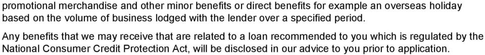 Any benefits that we may receive that are related to a loan recommended to you which is