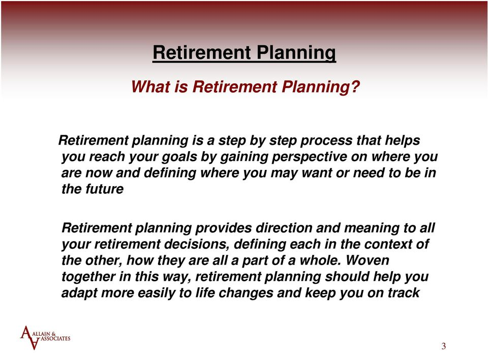 defining where you may want or need to be in the future Retirement planning provides direction and meaning to all your