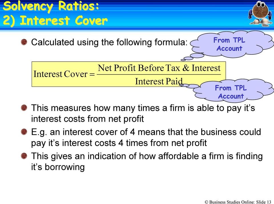 an interest cover of 4 means that the business could pay it s interest costs 4 times from net profit