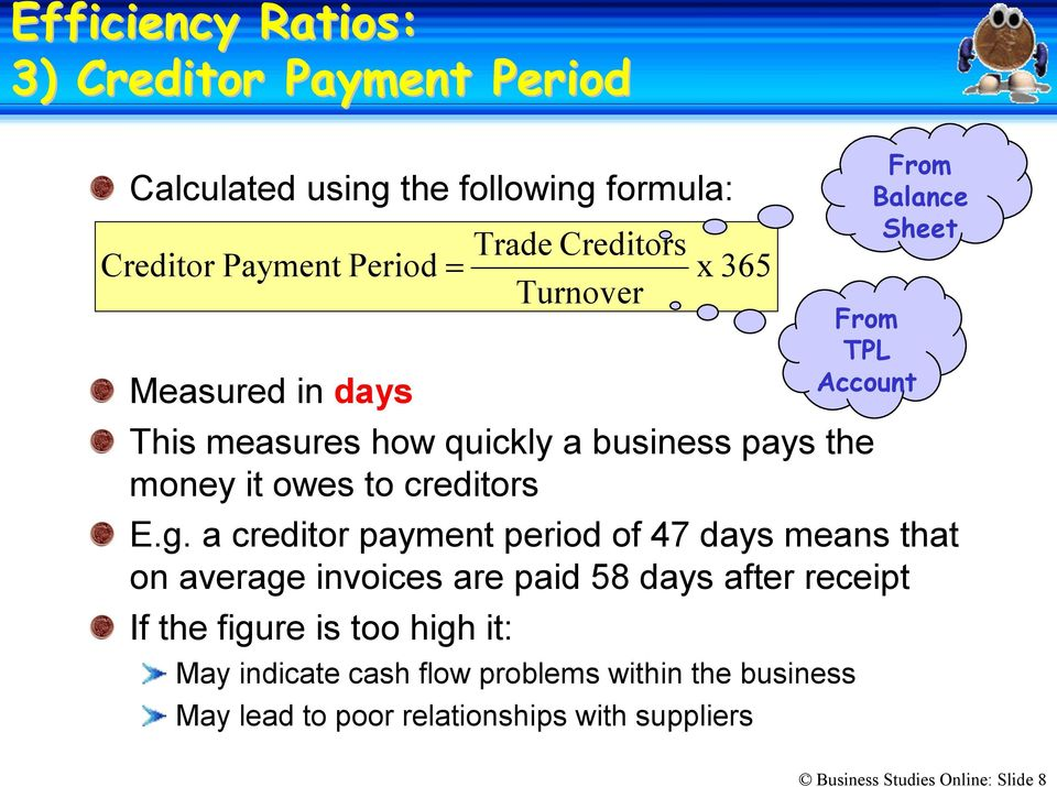 a creditor payment period of 47 days means that on average invoices are paid 58 days after receipt If the figure is too