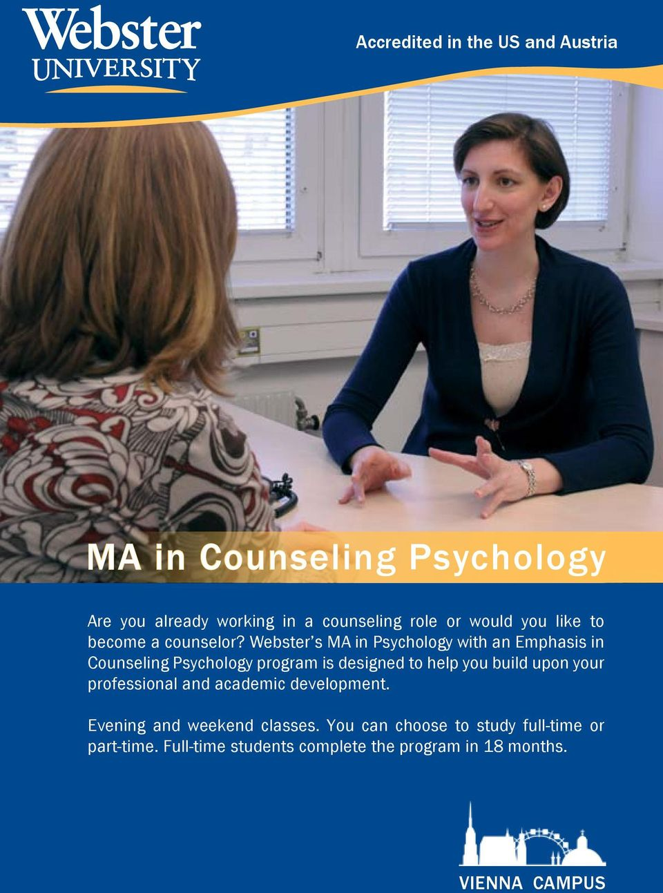 Webster s MA in Psychology with an Emphasis in Counseling Psychology program is designed to help you build upon