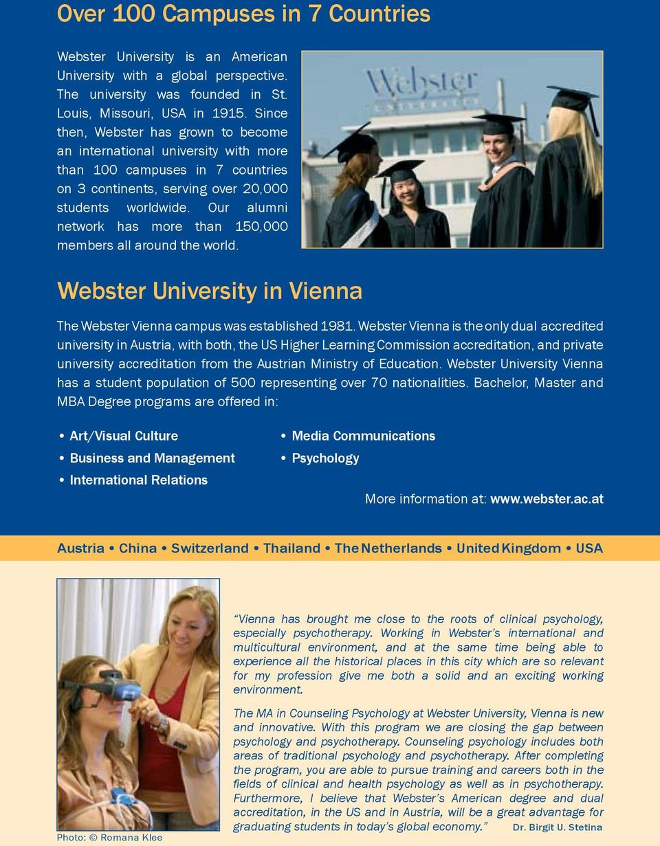Our alumni network has more than 150,000 members all around the world. Webster University in Vienna The Webster Vienna campus was established 1981.
