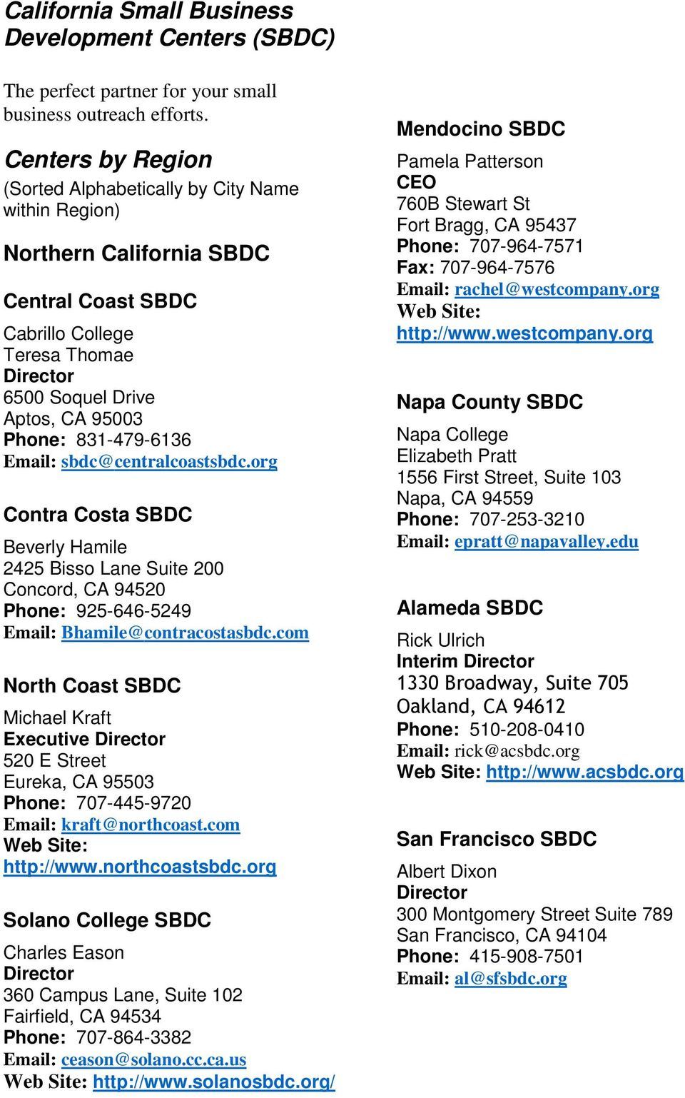 Email: sbdc@ centralcoastsbdc.org Contra Costa SBDC Beverly Hamile 2425 Bisso Lane Suite 200 Concord, CA 94520 Phone: 925-646-5249 Email: Bhamile@ contracostasbdc.