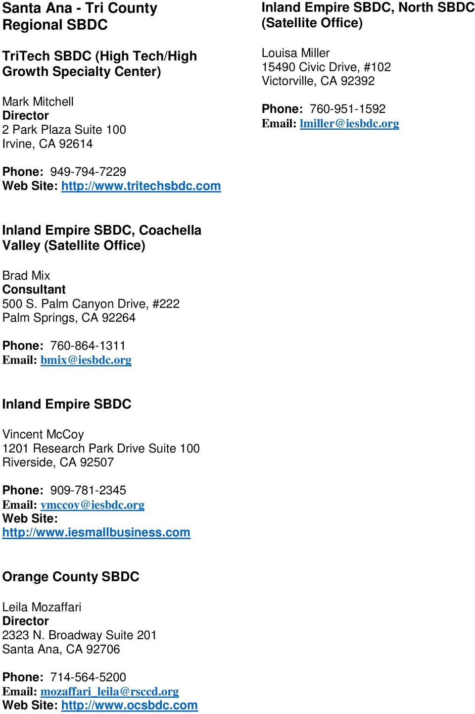 com Inland Empire SBDC, Coachella Valley (Satellite Office) Brad Mix Consultant 500 S. Palm Canyon Drive, #222 Palm Springs, CA 92264 Phone: 760-864-1311 Email: bmix@iesbdc.