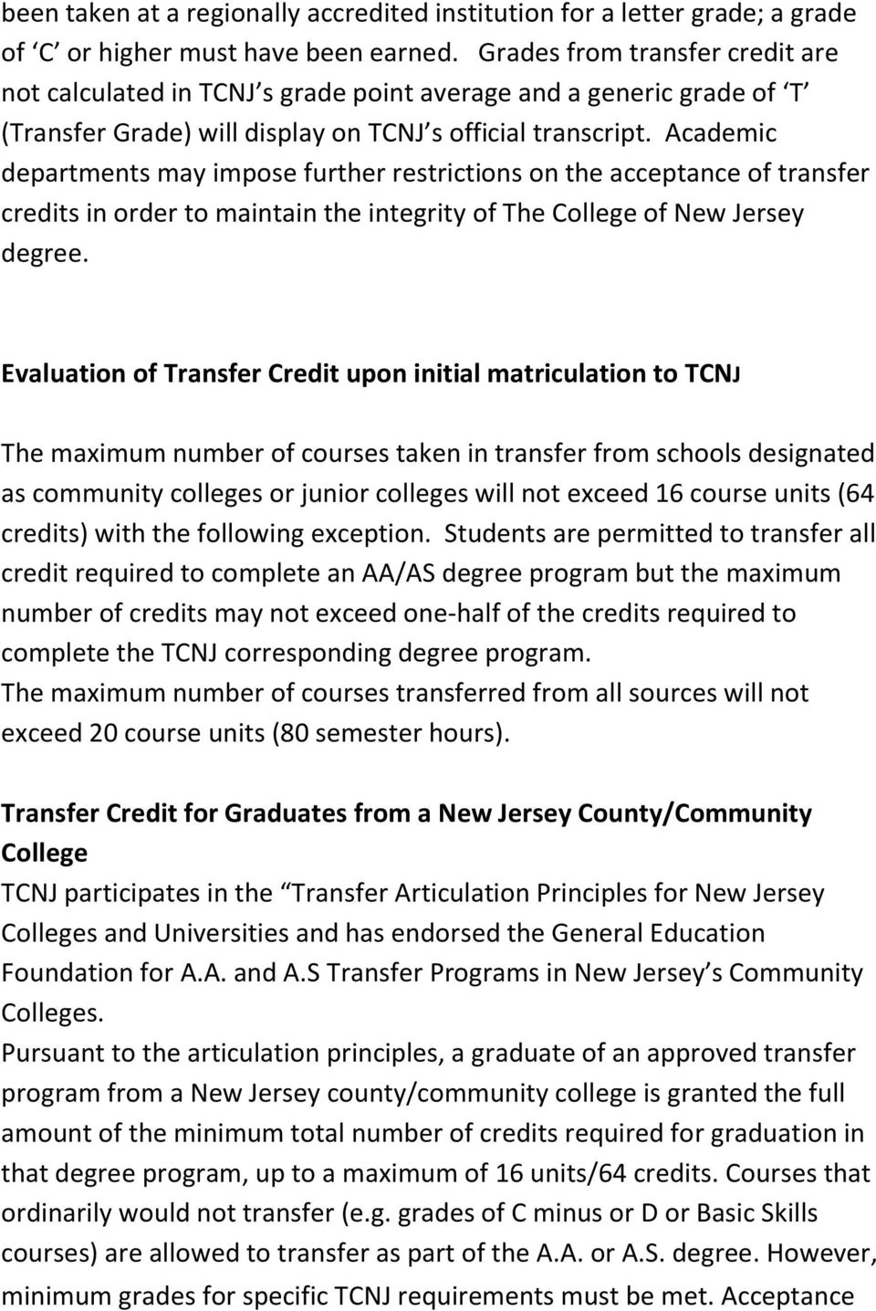 Academic departments may impose further restrictions on the acceptance of transfer credits in order to maintain the integrity of The College of New Jersey degree.